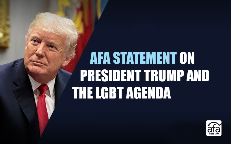 AFA statement on President Trump and the LGBT agenda